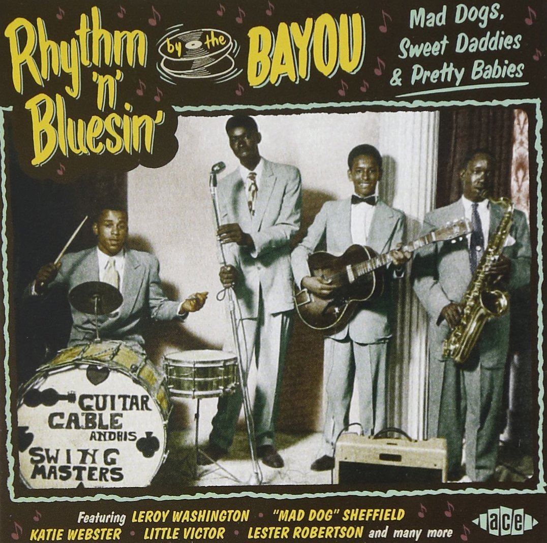 "Rhythm 'n' Bluesin' By The Bayou - Mad Dogs, Sweet Daddies & Pretty Babies""ジャケット"