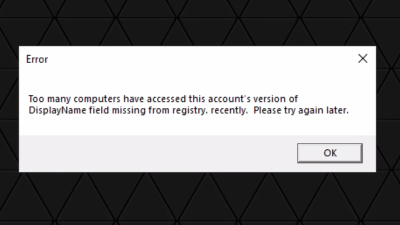 Too many computers have accessed this account version of display name field missing from registry, recent, please try again later